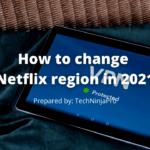 Cómo cambiar la región de Netflix en 2021?