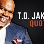70 Citas de T.D. Jakes sobre el miedo, el destino y el dejarse llevar